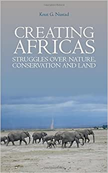 Creating Africas: Struggles Over Nature, Conservation And Land (Crises In World Politics)
