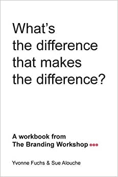 What's The Difference That Makes The Difference? A Workbook From The Branding Workshop