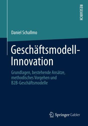 Geschäftsmodell-Innovation: Grundlagen, bestehende Ansätze, methodisches Vorgehen und B2B-Geschäftsmodelle (German Ed