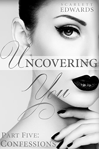 Scarlett Edwards - Uncovering You 5: Confessions (Uncovering You, #5)