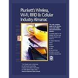 Plunkett's Wireless, Wi-Fi, RFID &Cellular; Industry Almanac 2010: Wireless, Wi-Fi, RFID &Cellular; Industry Market Research, Statistics, Trends &Leading; Companies