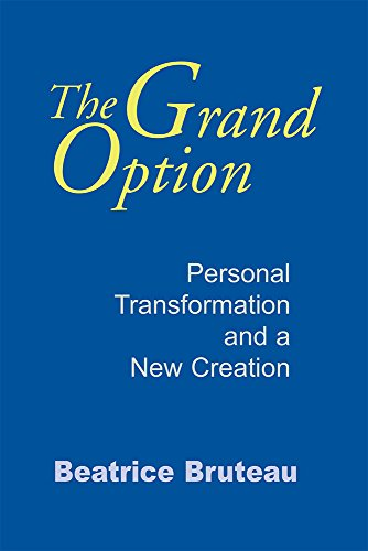 The Grand Option: Personal Transformation and a New Creation (Gethsemani Studies in Psychological and Religious Anthropo