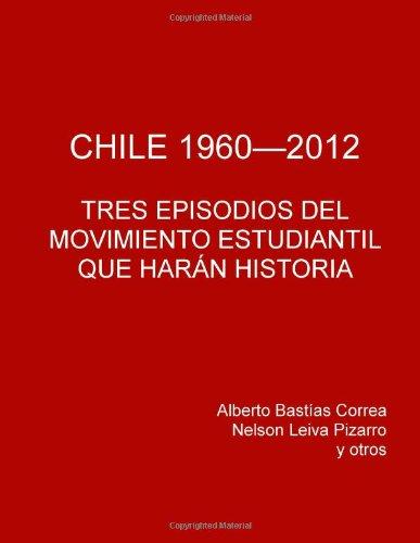 Chile 1960 - 2012. Tres episodios del movimiento estudiantil que har n historia. (Spanish Edition)