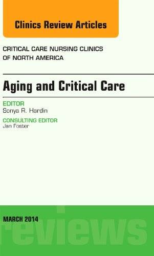 Age Related Complications in Critical Illness, An Issue of Critical Care Nursing Clinics, 1e (The Clinics: Nursing)