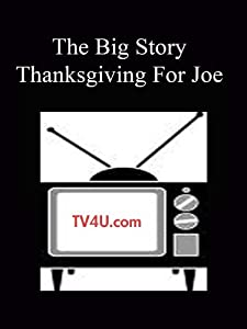 The Big Story - Thanksgiving For Joe