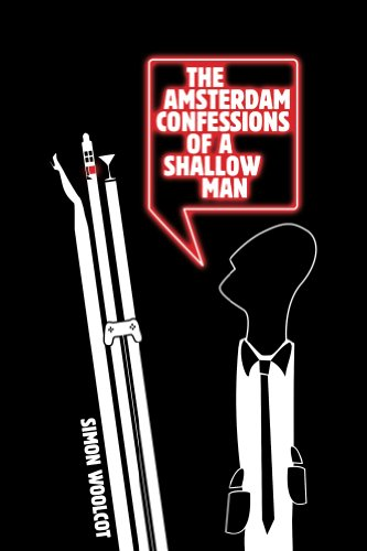 "Bargain Book Alert! Now Just 99 Cents – The Amsterdam Confessions of a Shallow Man By Simon Woolcot  ""A Laugh-Out-Loud Guilty Pleasure"""