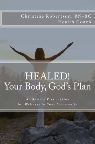Healed! Your Body, God's Plan: An 8-Week Prescription for Wellness in Your Community