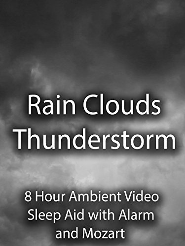 Rain Clouds Thunderstorm 8 Hour Ambient Video Sleep Aid with Alarm and Mozart