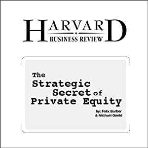 The Strategic Secret of Private Equity (Harvard Business Review) | [Felix Barber, Michael Goold]