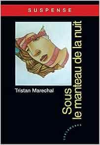 Sous le manteau de la nuit (French Edition): Tristan Marechal