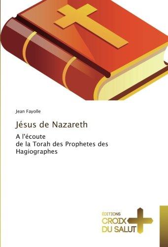 Jésus de Nazareth: A l'écoute de la Torah des Prophetes des Hagiographes