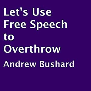Let's Use Free Speech to Overthrow Audiobook