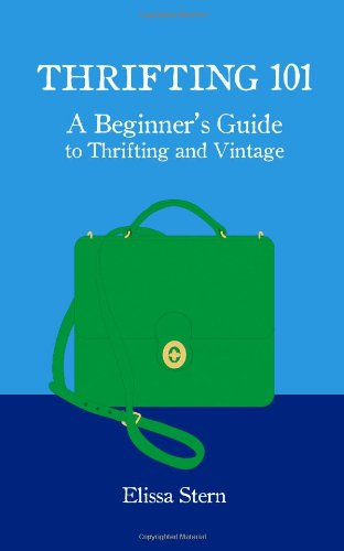 Thrifting 101: A Beginner's Guide to Thrifting and Vintage: A beginners guide to thrifting and vintage.