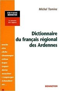 Dictionnaire du français régional des Ardennes par Michel Tamine