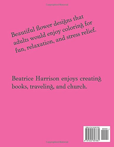 Color Me Calm: Beautiful Flower Designs Coloring Book For Adults Relaxation and Stress Relief (Adult Coloring Books)