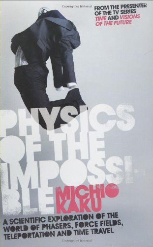 Physics of the Impossible: A Scientific Tour Beyond Science Fiction, Fantasy and Magic