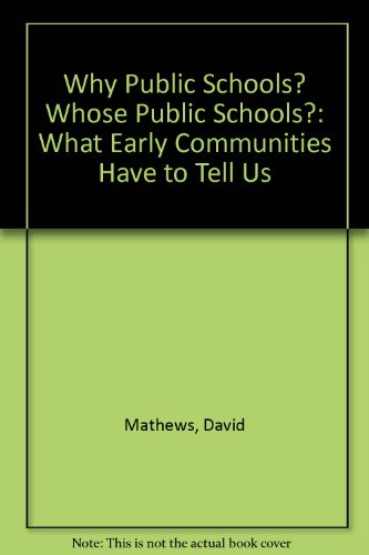 Why Public Schools? Whose Public Schools?: What Early Communities Have to Tell Us