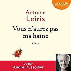 Vous n'aurez pas ma haine | Livre audio Auteur(s) : Antoine Leiris Narrateur(s) : André Dussollier