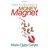 How to Become a Money Magnetby Marie-Claire Carlyle