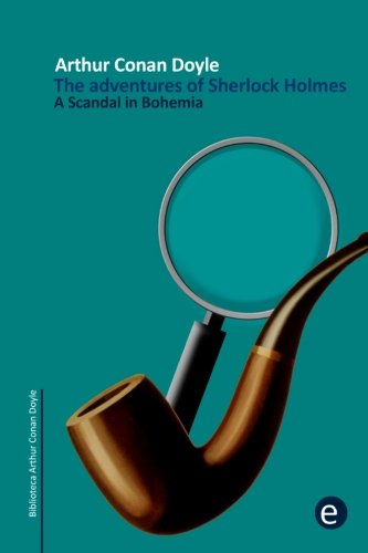 A Scandal in Bohemia: The adventures of Sherlock Holmes: Volume 1 (Arthur Conan Doyle Collection)