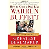 How to Close a Deal Like Warren Buffett: Lessons from the Worlds Greatest Dealmaker [Hardcover] [2012] 1 Ed. Tom Searcy, Henry DeVries