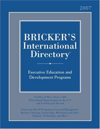 Bricker's International Directory 2007 (Bricker's International Directory: University-Based Executive Development Programs)