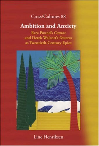 Ambition and Anxiety: Ezra Pound's 'Cantos' and Derek Walcott's 'Omeros' as Twentieth-Century Epics (Cross/Cultures 88)