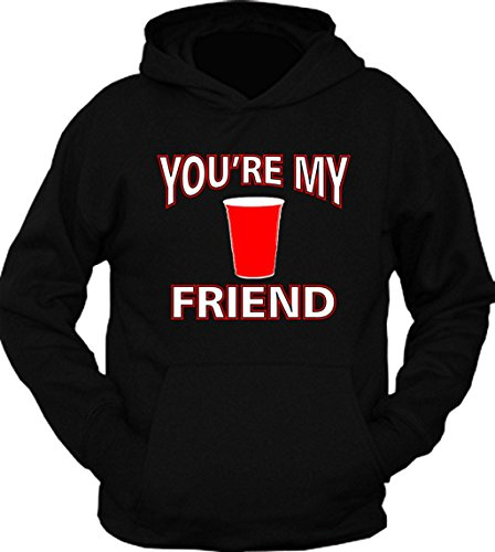 You're My Friend Solo Cup Hoodie