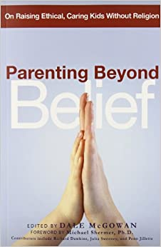 Parenting Beyond Belief On Raising Ethical Caring Kids border=