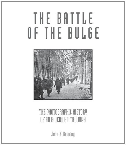 John R. Bruning - The Battle of the Bulge: The Photographic History of an American Triumph