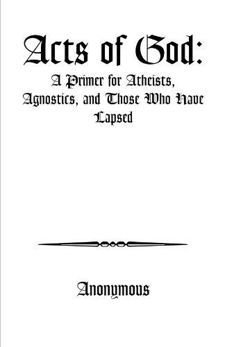 Acts of God: A Primer for Athiests, Agnostics and Those Who Have Lapsed