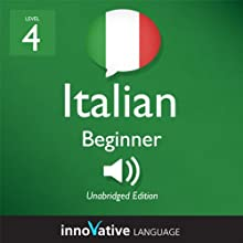 Learn Italian - Level 4: Beginner Italian, Volume 1: Lessons 1-25 (       UNABRIDGED) by Innovative Language Learning Narrated by Marco Moraglia, Consuelo Innocenti