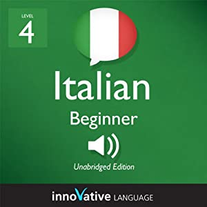 Learn Italian - Level 4: Beginner Italian, Volume 1: Lessons 1-25 | [Innovative Language Learning]