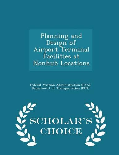 Planning and Design of Airport Terminal Facilities at Nonhub Locations - Scholar's Choice Edition