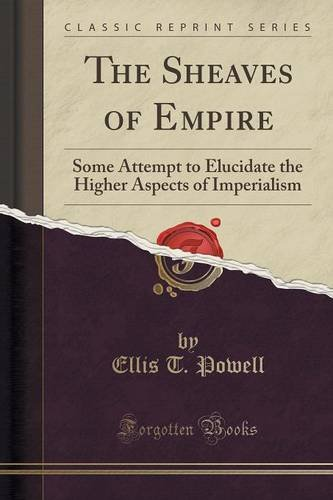 The Sheaves of Empire: Some Attempt to Elucidate the Higher Aspects of Imperialism (Classic Reprint)