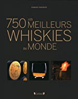 Les 750 plus grands whiskies du monde