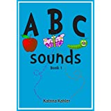 ABC Sounds: Phonics Alphabet Book 1: 3 ABC Sight Words Books (Kindergarten, Preschool and First Grade) (I Am A Reader)