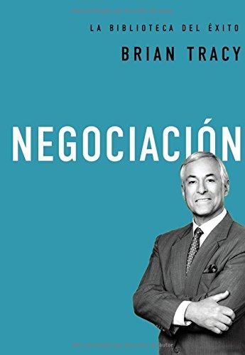 Negociacion = Negotiation (Brian Tracy Success Library)