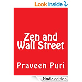 Zen and Wall Street: Join the Growing Numbers of Financial and Trading Veterans Who Are Starting to Embrace Eastern Principles For Success