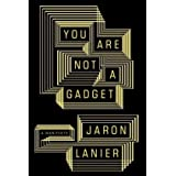 "You Are Not a Gadget: A Manifestovon ""Jaron Lanier"""