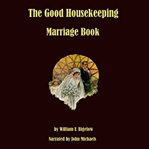 The Good Housekeeping Marriage Book: Twelve Steps to a Happy Marriage | [William F. Bigelow]
