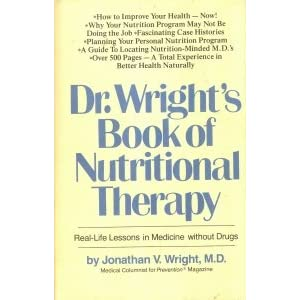 Dr. Wright's Book of Nutritional Therapy: Real-Life Lessons in Medicine Without Drugs Jonathan V. Wright