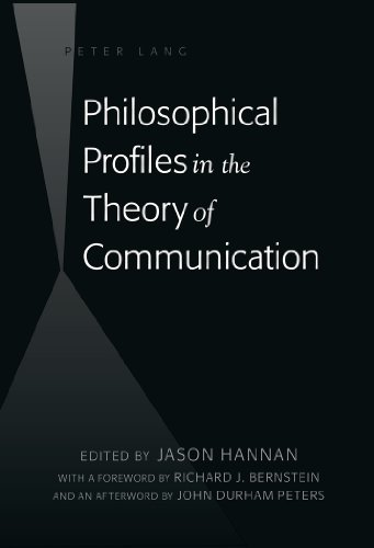 Philosophical Profiles in the Theory of Communication: With a Foreword by Richard J. Bernstein and an Afterword by John