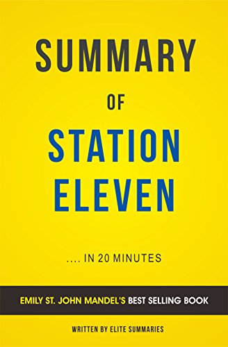 Elite Summaries - Summary of Station Eleven: by Emily St. John Mandel | Includes Analysis