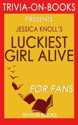 Luckiest Girl Alive: A Novel by Jessica Knoll (Trivia-on-Books) PDF