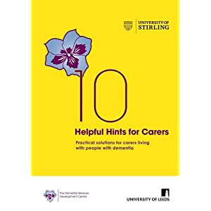 10 Helpful Hints for Carers: Practical Solutions for Carers Living with People with Dementia