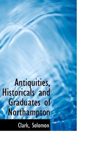 Antiquities, Historicals and Graduates of Northampton