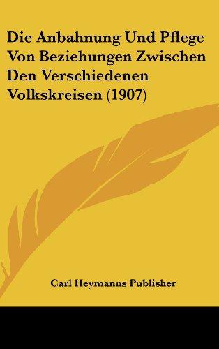 Die Anbahnung Und Pflege Von Beziehungen Zwischen Den Verschiedenen Volkskreisen (1907)