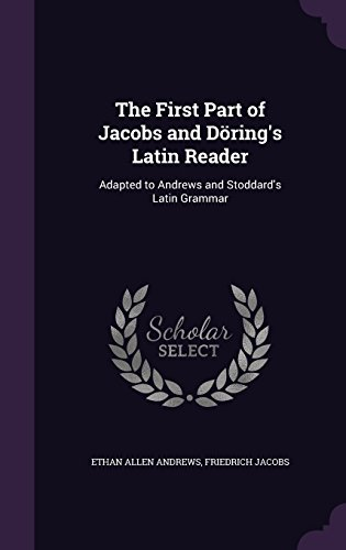 the-first-part-of-jacobs-and-dorings-latin-reader-adapted-to-andrews-and-stoddards-latin-grammar