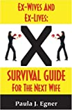 Ex-Wives and Ex-Lives: Survival Guide for the Next Wife
